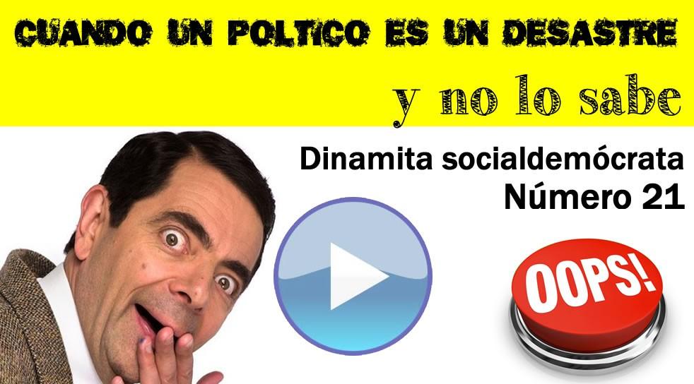 Dinamita Socialdemócrata 21, cuando un político es un desastre y no lo sabe